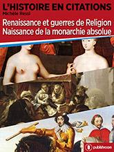 L'Histoire en citations - Renaissance et guerres de Religion, Naissance de la monarchie absolue