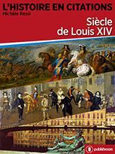 L'Histoire en citations - Siècle de Louis XIV