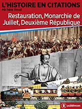 L'Histoire en citations - Restauration, Monarchie de Juillet, Deuxième République
